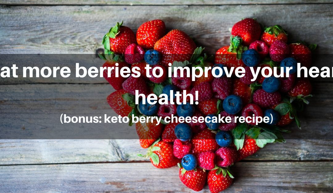 Eat More Berries to Improve Your Heart Health!